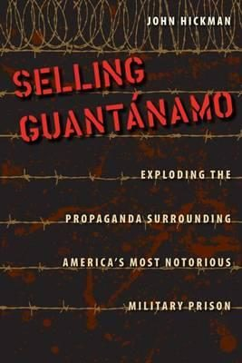Have we no Shame?  Will Hunger Strikes and medical Torture finally close Guantanamo? (Hickman)