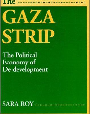 The Gaza Strip: The Political Economy of De-development: Sara Roy