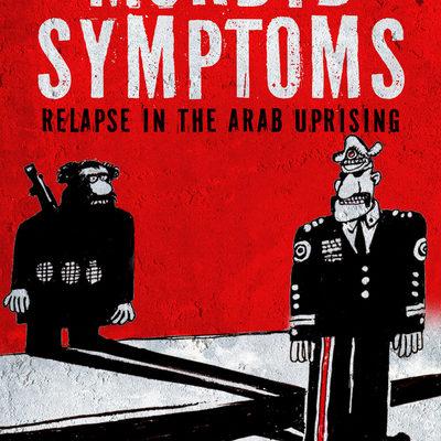 Gilbert Achcar, Morbid Symptoms:  Relapse in the Arab Uprising