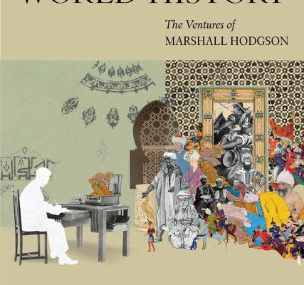 Islamophobia versus World History: Rediscovering Marshall Hodgson