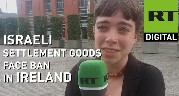 Ireland Bans Israeli Settler goods from Occupied Palestinian West Bank